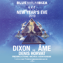 New Year's Eve with Dixon B2B AME / Dennis Horvat At  Blue Marlin Ibiza UAE